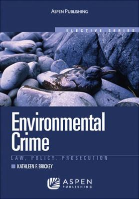Book cover for Environmental crime : law, policy, prosecution / Kathleen F. Brickey