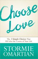 Choose love : the 3 simple choices that will alter the course of your life