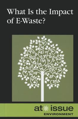 Book cover for What Is the impact of E-waste? [electronic resource] / Tamara Thompson, editor