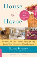 House of havoc : how to make-- and keep-- a beautiful home despite cheap spouses, messy kids, and other difficult roommates