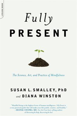 Cover Image for Fully Present: The Science, Art, and Practice of Mindfulness  by Susan Smalley