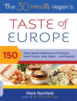 The 30-minute vegan's taste of Europe : 150 plant-based makeovers of classics from France, Italy, Spain, and beyond