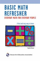 Basic math refresher : everyday math for everyday people : a fast and easy way to learn