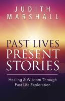 Past lives, present stories healing & wisdom through past life exploration.