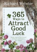 365 ways to attract good luck simple steps to take control of chance and improve your future.