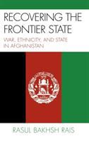 Recovering the frontier state : war, ethnicity, and state in Afghanistan