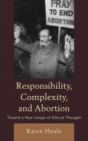 Responsibility, complexity, and abortion : toward a new image of ethical thought