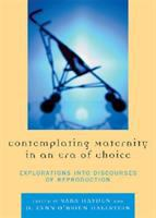 Contemplating maternity in an era of choice : explorations into discourses of reproduction