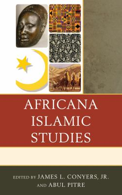 Book cover for Africana Islamic studies / edited by James L. Conyers Jr. and Abdul Pitre