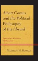 Albert Camus and the political philosophy of the absurd : ambivalence, resistance, and creativity
