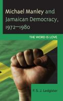 Michael Manley and Jamaican democracy, 1972-1980 : the word is love