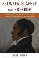 Between slavery and freedom : free people of color in America from settlement to the Civil War