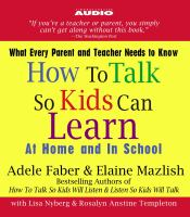 How to talk so kids can learn at home and in school : what every parent and teacher needs to know