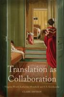 Translation as collaboration : Virginia Woolf, Katherine Mansfield and S.S. Koteliansky