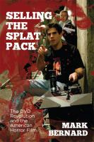 Selling the splat pack : the DVD revolution and the American horror film
