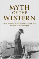 Myth of the Western : new perspectives on Hollywood's frontier narrative