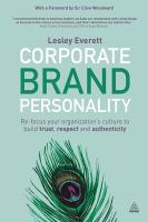 Corporate brand personality : re-focus your organization's culture to build trust, respect and authenticity