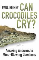 Can crocodiles cry? : amazing answers to mind-blowing questions