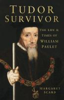 TUDOR SURVIVOR : THE LIFE & TIMES OF COURTIER WILLIAM PAULET
