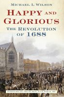 Happy and glorious : the revolution of 1688