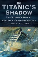 In Titanic's shadow : the world's worst merchant ship disasters