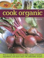 Cook organic : how to cook the natural way with a guide to healthy ingredients and more than 140 delectable recipes