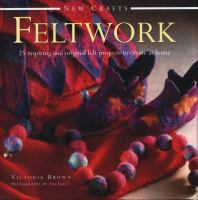 Feltwork : 25 inspiring and original felt projects to create at home