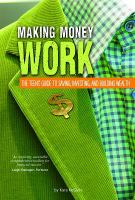 Making money work : the teens' guide to saving, investing, and building wealth