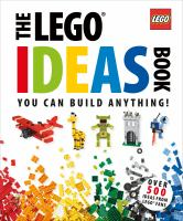 The LEGO ideas book : you can build anthing!