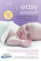The sleepeasy solution : the exhausted parent's guide to getting your child to sleep-- from birth to age five