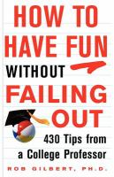 Cover of the book How to have fun without failing out : 430 tips from a college professor