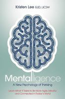 Mentalligence: A New Psychology of Thinking : Learn What It Takes to Be More Agile, Mindful, and Connected in Today's World