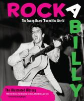 Rockabilly : the twang heard 'round the world : the illustrated history