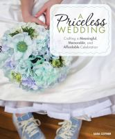 A priceless wedding : crafting a meaningful, memorable, and affordable celebration