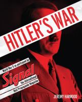 Hitler's war : World War II as portrayed by Signal, the international Nazi propaganda magazine