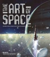 The art of space : the history of space art, from the earliest visions to the graphics of the modern era