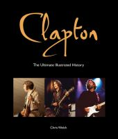 Clapton : the ultimate illustrated history