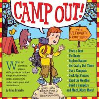 Camp out! : the ultimate kids' guide, from the backyard to the backwoods
