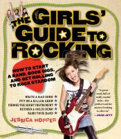 book cover image for The Girls' Guide to Rocking: How to Start a Band, Book Gigs, and Get Rolling to Rock Stardom 