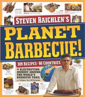 Steven Raichlen's Planet Barbecue! : an electrifying journey around the world's barbecue trail