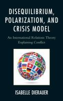 Disequilibrium, polarization, and crisis model [electronic resource] : an international relations theory explaining conflict