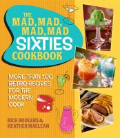 The mad, mad, mad, mad Sixties cookbook : more than 100 retro recipes for the modern cook
