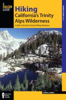 Hiking California's Trinity Alps wilderness : a guide to the area's greatest hiking adventures