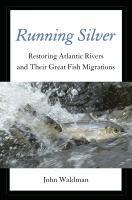 Running silver : restoring Atlantic rivers and their great fish migrations