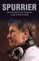 Spurrier : how the ball coach taught the South to play football