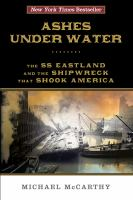 Ashes under water : the SS Eastland and the shipwreck that shook America