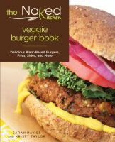 The Naked Kitchen veggie burger book : delicious plant-based burgers, fries, sides, and more