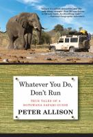 Whatever you do, don't run : true tales of a Botswana safari guide