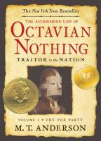 Cover of the book The astonishing life of Octavian Nothing : traitor to the nation : taken from accounts by his own hand and other sundry sources.