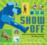 book cover image for Show Off: How to Do Absolutely Everything. One Step at a Time.